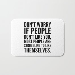 Don't Worry If People Don't Like You Bath Mat