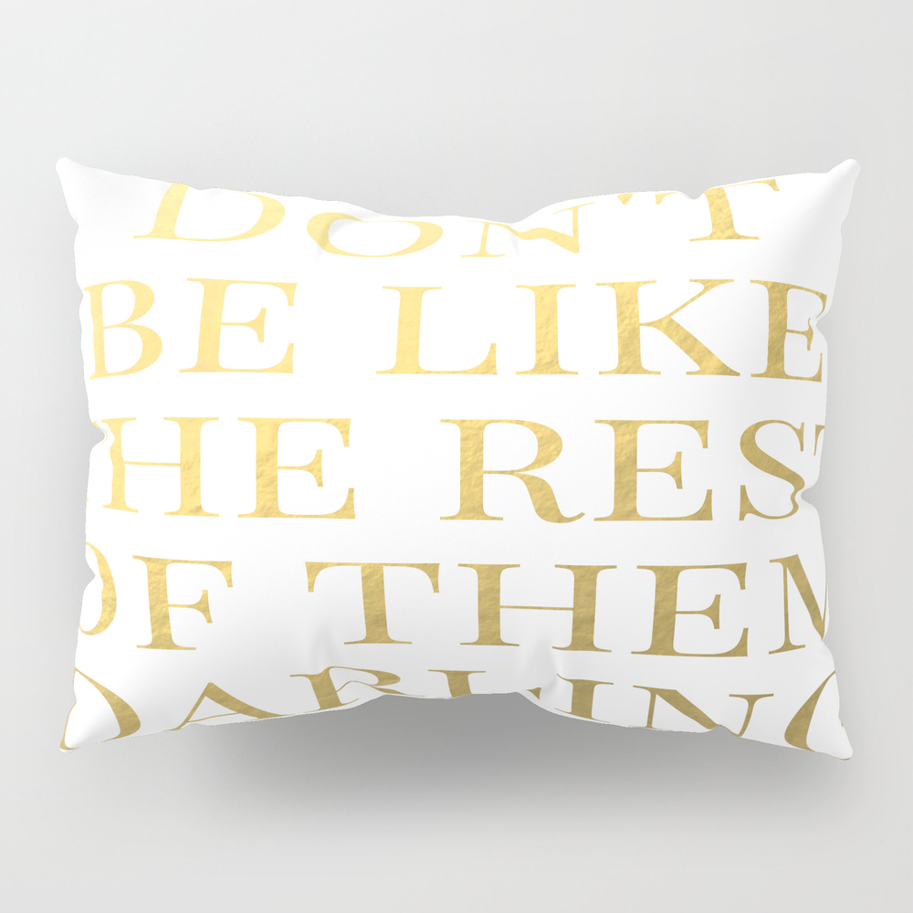 Don't Be Like The Rest Of Them Darling Pillow Sham by Tshirtstylist PSH7613552