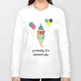 Yo Shawty It's Sherbert Day Long Sleeve T-shirt