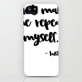 Don't Make Me Repeat Myself Funny History Buff T-Shirt iPhone Case