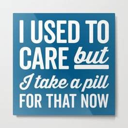 I Used To Care Funny Quote Metal Print