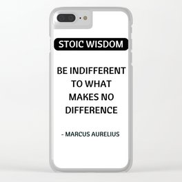 Stoic Quotes - Marcus Aurelius - Philosophical Inspiration - Be Indifferent to What Makes No Differe Clear iPhone Case