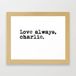 Love always, charlie. (Version 1, in black) Framed Art Print