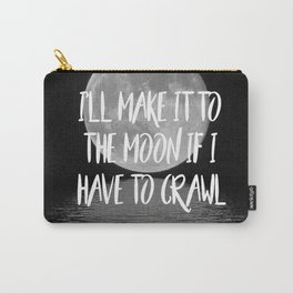 I'll make it to the moon if I have to crawl Carry-All Pouch