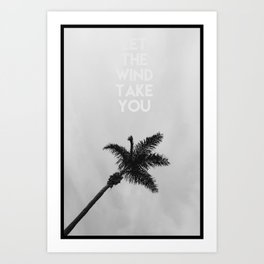 LET THE WIND TAKE YOU Art Print