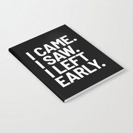 I Came I Saw I Left Early (Black) Notebook