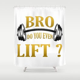 Do you even lift Shower Curtain