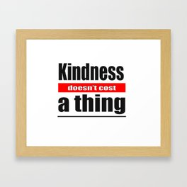 Kindness Doesn't cost anything Framed Art Print