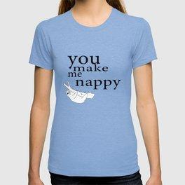 You make me nappy T-shirt