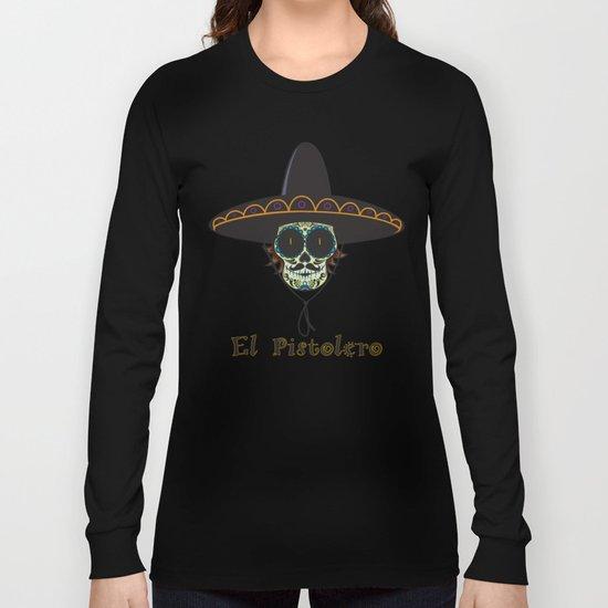 El Pistolero.Mexican sugar skull Long Sleeve T-shirt