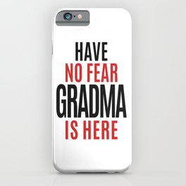 Have No Fear Grandma Is Here iPhone Case