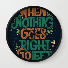 When nothing goes right, go left - Wall Clock