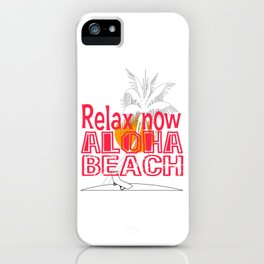 """Funny and hilarious tee design with text """"Relax now Aloha Beach"""" made specially for you! iPhone Case"""
