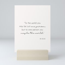 To one person you may be the world - Dr Seuss quote Mini Art Print