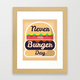 Never Skip Burger Day Framed Art Print