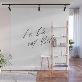 La Vie est Belle - Life is Beautiful // Black Lettering on White Wall Mural
