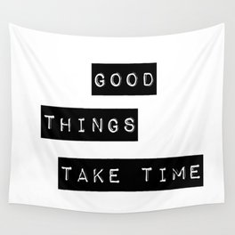 Good Thing Take Time Wall Tapestry