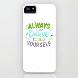 Always Believe in Yourself iPhone Case