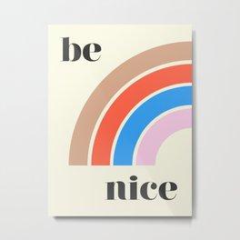 Be Nice Metal Print