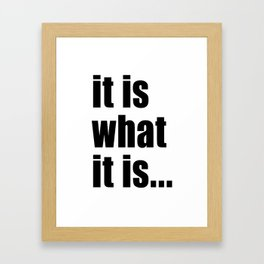 it is what it is (on white) Framed Art Print
