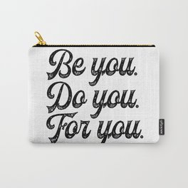 Be you. Do you.For you. Carry-All Pouch