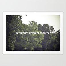 let's burn daylight together Art Print