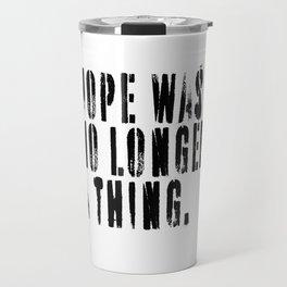 Hope Was No Longer a Thing Travel Mug