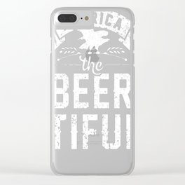 AMERICA THE BEER-TIFUL T-SHIRT Clear iPhone Case