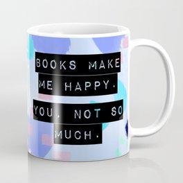 Books Make Me Happy. You, Not So Much. Coffee Mug