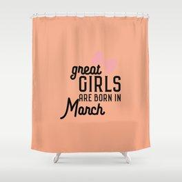 Great Girls are born in Macrh T-Shirt Da3re Shower Curtain