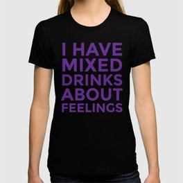 I HAVE MIXED DRINKS ABOUT FEELINGS (Purple) T-shirt