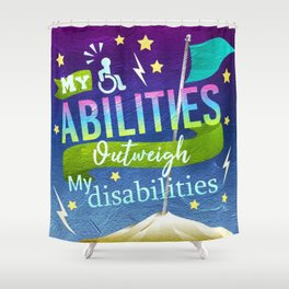 My Abilities Outweigh My Disabilities Shower Curtain