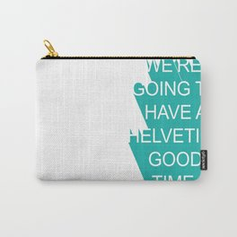 Helvetica Good Time Carry-All Pouch
