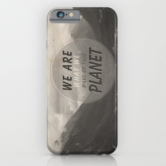 We Are What We Make Of This Planet iPhone & iPod Case