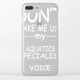 AQUATICS-SPECIALIST-tshirt,-my-AQUATICS-SPECIALIST-voice Clear iPhone Case
