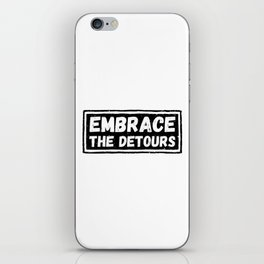 Embrace The Detours iPhone Skin