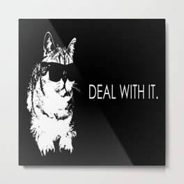 DEAL WITH IT. Metal Print