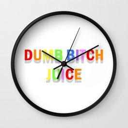 dumb b*tch juice  Wall Clock
