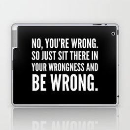 NO, YOU'RE WRONG. SO JUST SIT THERE IN YOUR WRONGNESS AND BE WRONG. (Black & White) Laptop & iPad Skin