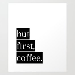 but first, coffee. Art Print