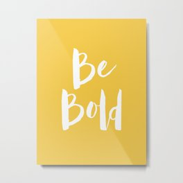 Be Bold Quote - Yellow Metal Print