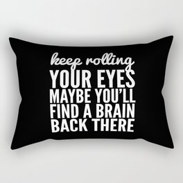 Keep Rolling Your Eyes Maybe You'll Find a Brain (Black & White) Rectangular Pillow