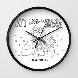 THE LOG DOES NOT JUDGE Wall Clock