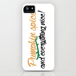 Pumpkin Spice and Everything Nice iPhone Case