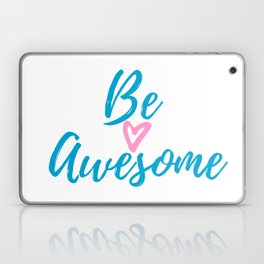 Be Awesome , Be yourself! Laptop & iPad Skin