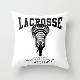 Lacrosse: if it were easy, it would be called snowboarding Throw Pillow