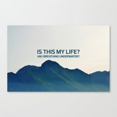 Is this my life? Canvas Print