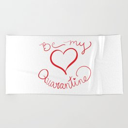 Be My Quarantine Valentine Beach Towel