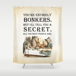 Alice In Wonderland -Colors- Tea Party - You're Entirely Bonkers - Quote Shower Curtain