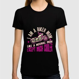 I Am A Biker Mom T-Shirt -Motorcyle Riding Gift For Womens T-shirt